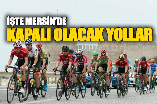 5. Uluslararası Tour Of Mersin Bisiklet Turu nedeniyle, Farklı Günlerde Bazı Yollar Trafiğe Kapalı Olacak