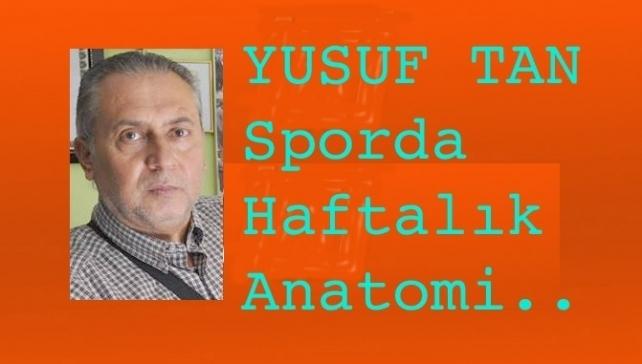 YUSUF TAN'IN KALEMİNDEN HAFTALIK SPOR ANATOMİSİ!