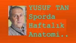 YUSUF TAN'IN KALEMİNDEN HAFTALIK ANATOMİ!