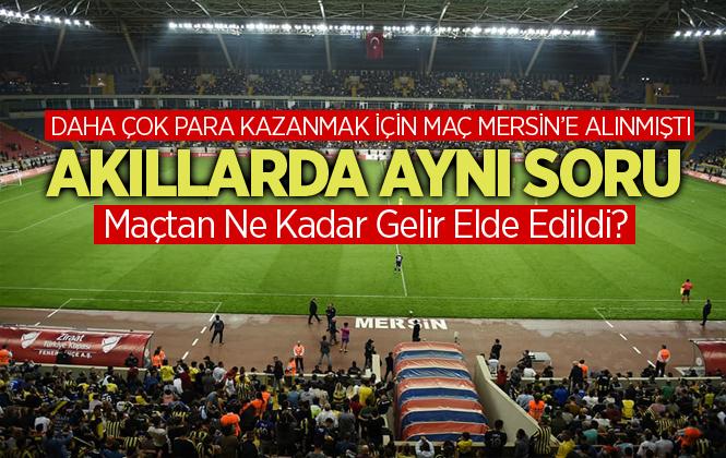 Tarsus İdmanyurdu Kulübü Fenerbahçe Maçında Ne Kadar Gelir Elde Etti?