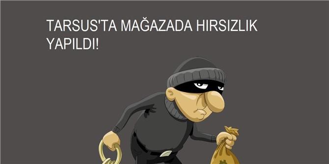 Tarsus'ta Giyim Mağazasından 10 Bin TL'lik Hırsızlık!