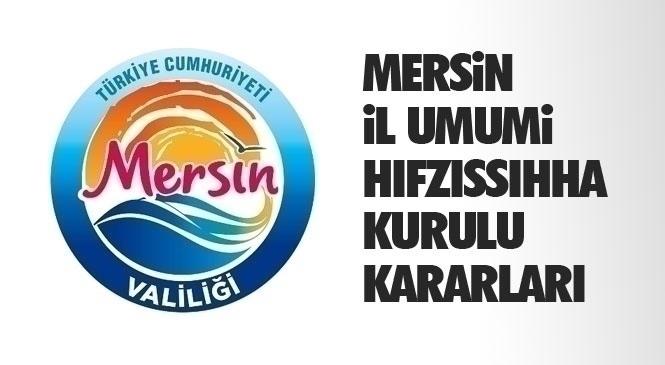 Mersin'de Yayınlanan 37 Karar! Mersin İl Umumi Hıfzıssıhha Kurulu Kararları